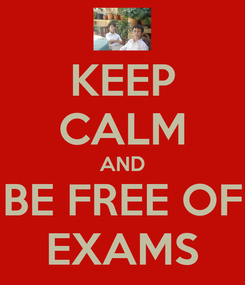 Poster: KEEP CALM AND BE FREE OF EXAMS