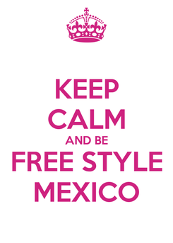 Poster: KEEP CALM AND BE FREE STYLE MEXICO