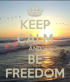 Poster: KEEP CALM AND BE FREEDOM