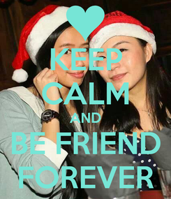 Poster: KEEP CALM AND BE FRIEND FOREVER