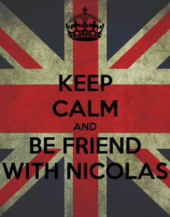 Poster: KEEP CALM AND BE FRIEND WITH NICOLAS