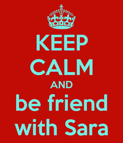 Poster: KEEP CALM AND be friend with Sara