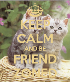 Poster: KEEP CALM AND BE FRIEND ZONED