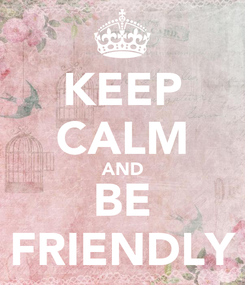 Poster: KEEP CALM AND BE FRIENDLY
