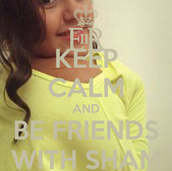 Poster: KEEP CALM AND BE FRIENDS WITH SHAM