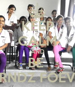 Poster: KEEP CALM AND BE  FRNDZ FOEVR