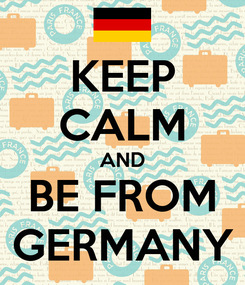 Poster: KEEP CALM AND BE FROM GERMANY