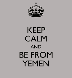 Poster: KEEP CALM AND BE FROM YEMEN