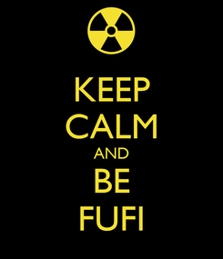 Poster: KEEP CALM AND BE FUFI