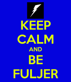 Poster: KEEP CALM AND BE FULJER