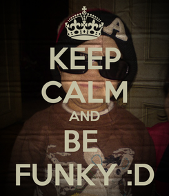 Poster: KEEP CALM AND BE  FUNKY :D