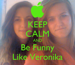 Poster: KEEP CALM AND Be Funny Like Veronika