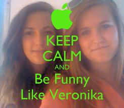 Poster: KEEP CALM AND Be Funny Like Veronika