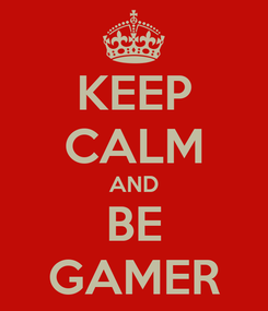 Poster: KEEP CALM AND BE GAMER