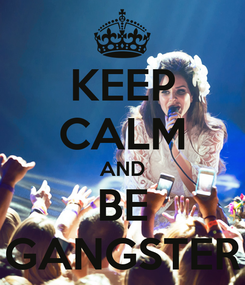 Poster: KEEP CALM AND BE GANGSTER