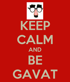 Poster: KEEP CALM AND BE GAVAT