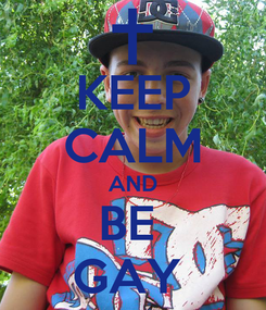 Poster: KEEP CALM AND BE  GAY
