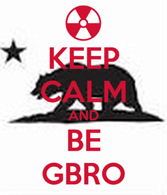 Poster: KEEP CALM AND BE GBRO