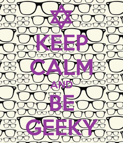 Poster: KEEP CALM AND BE GEEKY