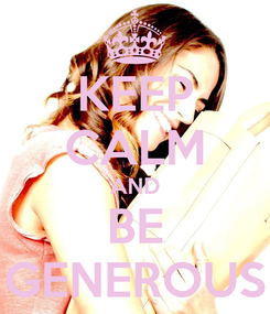 Poster: KEEP CALM AND BE GENEROUS