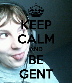Poster: KEEP CALM AND BE GENT