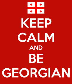 Poster: KEEP CALM AND BE GEORGIAN