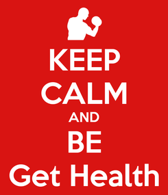 Poster: KEEP CALM AND BE Get Health