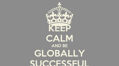 Poster: KEEP CALM AND BE GLOBALLY SUCCESSFUL