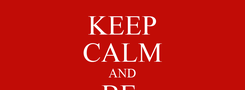 Poster: KEEP CALM AND BE  GOGIA