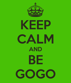 Poster: KEEP CALM AND BE GOGO