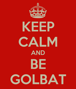 Poster: KEEP CALM AND BE GOLBAT