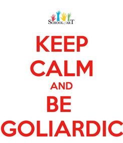 Poster: KEEP CALM AND BE  GOLIARDIC