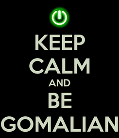 Poster: KEEP CALM AND BE GOMALIAN