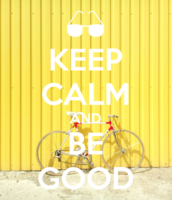 Poster: KEEP CALM AND BE GOOD
