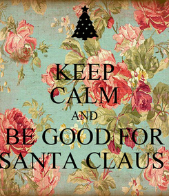 Poster: KEEP CALM AND BE GOOD FOR SANTA CLAUS