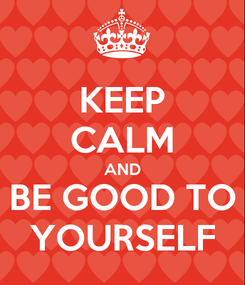 Poster: KEEP CALM AND BE GOOD TO YOURSELF