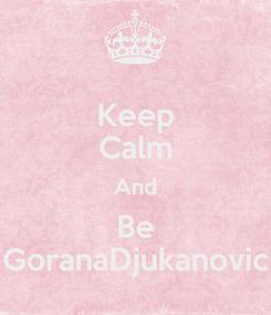 Poster: Keep Calm And Be GoranaDjukanovic