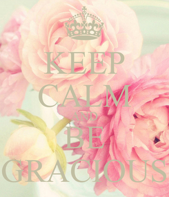 Poster: KEEP CALM AND BE GRACIOUS