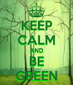 Poster: KEEP CALM AND BE GREEN