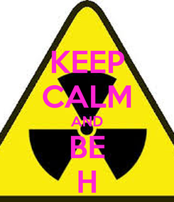 Poster: KEEP CALM AND BE H