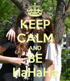 Poster: KEEP CALM AND BE HaHaHa
