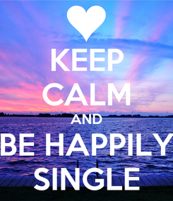 Poster: KEEP CALM AND BE HAPPILY SINGLE