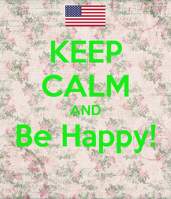 Poster: KEEP CALM AND Be Happy!