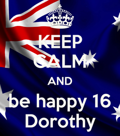 Poster: KEEP CALM AND be happy 16 Dorothy