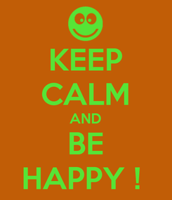 Poster: KEEP CALM AND BE HAPPY !