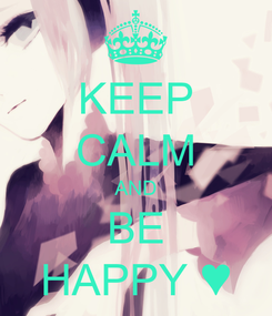 Poster: KEEP CALM AND BE HAPPY ♥