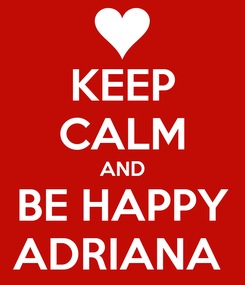 Poster: KEEP CALM AND BE HAPPY ADRIANA