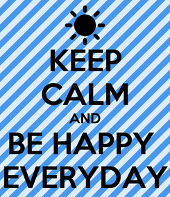 Poster: KEEP CALM AND BE HAPPY  EVERYDAY