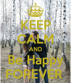 Poster: KEEP CALM AND Be Happy FOREVER