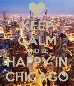 Poster: KEEP CALM AND BE HAPPY IN CHICAGO